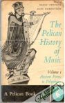 Stevens Denis, Robertson Alec - The pelican history of music: Vol. 1