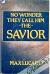 Lucado Max - No wonder the call him the Savior
